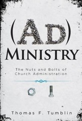 Administry: The Nuts and Bolts of Church Administration - eBook
