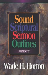 Sound Scriptural Sermon Outlines, Volume 7
