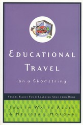 Educational Travel on a Shoestring : Frugal Family Fun and Learning Away from Home