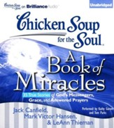Chicken Soup for the Soul: A Book of Miracles - 35 True Stories of God's Messengers, Grace and Answered Prayers, Unabridged Audio CD