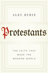 Protestants: The Faith That Made the Modern World - eBook