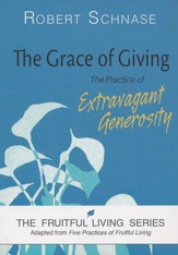 The Grace of Giving: The Practice of Extravagant Generosity