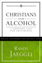Christians and Alcohol: A Scriptural Case for Abstinence - eBook