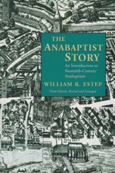 The Anabaptist Story: An Introduction to 16th-Century Anabaptism, Third Edition