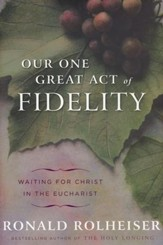 Our One Great Act of Fidelity: Waiting for Christ in the Eucharist