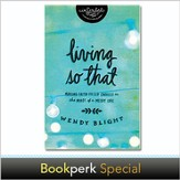 Living So That: Making Faith-Filled Choices in the Midst of a Messy Life