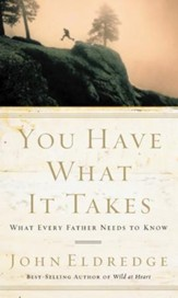 You Have What It Takes: What Every Father Needs to Know - Slightly Imperfect