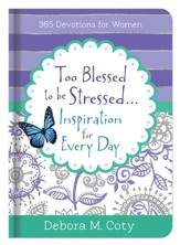 Too Blessed To Be Stressed. . .Inspiration for Every Day: 365 Devotions for Women - eBook