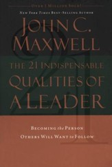 The 21 Indispensable Qualities of a Leader: Becoming the Person Others Will Want to Follow - Slightly Imperfect
