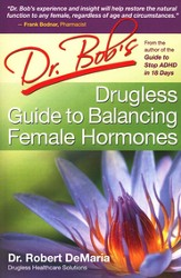 Dr Bob's Drugless Guide to Balancing Female Hormones