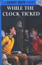 The Hardy Boys' Mysteries #11: While the Clock Ticked