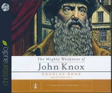 The Mighty Weakness of John Knox - unabridged audiobook on CD