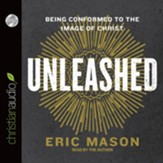 Unleashed: Being Conformed to the Image of Christ - unabridged audio book on CD