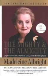The Mighty & the Almighty: Reflections on America, God, and World Affairs