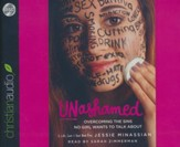 Unashamed: Overcoming the Sins No Girl Wants to Talk About - unabridged audio book on CD