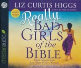 Really Bad Girls of the Bible: More Lessons from Less-Than-Perfect Women - unabridged audio book on CD