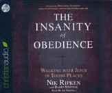 The Insanity of Obedience: Walking with Jesus in Tough Places - unabridged audio book on CD