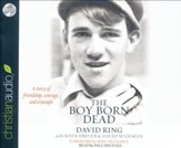 The Boy Born Dead: A Story of Friendship, Couragend Triumph - unabridged audio book on CD