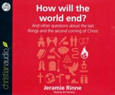 How Will the World End?: And other questions about the last things and the second coming of Christ - unabridged audio book on CD