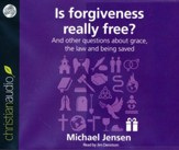 Is Forgiveness Really Free?: And other questions about grace, the law and being saved - unabridged audio book on CD