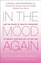 In the Mood Again: Use the Power of Healthy Hormones to Reboot Your Sex Life - at Any Age - eBook