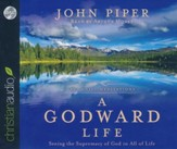 A Godward Life: Savoring the Supremacy of God in All of Life - unabridged audio book on CD