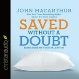 Saved without a Doubt: Being Sure of Your Salvation - unabridged audio book on CD