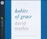 Habits of Grace: Enjoying Jesus through the Spiritual Disciplines - unabridged audio book on CD