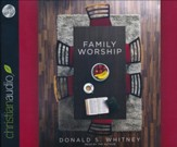 Family Worship: In the Bible, in History & in Your Home - unabridged audio book on CD