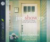 Just Show Up: The Dance of Walking through Suffering Together - unabridged audio book on CD