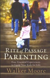 Rite of Passage Parenting: Four Essential Experiences to Equip Your Kids for Life