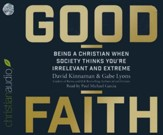 Good Faith: Being a Christian When Society Thinks You're Irrelevant and Extreme - unabridged audio book on CD