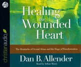 Healing the Wounded Heart: The Heartache of Sexual Abuse and the Hope of Transformation - unabridged audio book on CD