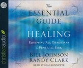 Essential Guide to Healing: Equipping all Christians to Pray for the Sick - unabridged audio book on CD
