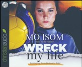 Wreck My Life: Journeying from Broken to Bold - unabridged audio book on CD