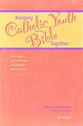Bringing Catholic Youth and the Bible Together: Strategies and Activities for Parishes and Schools