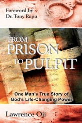 From Prison to Pulpit: One Mans True Story of Gods Life-Changing Power