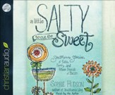 Little Salty to Cut the Sweet: Southern Stories of Faith, Family, and Fifteen Pounds of Bacon - unabridged audio book on CD