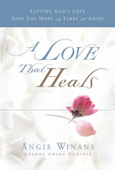 A Love that Heals: Letting God's Love Give You Hope in Times of Grief - eBook