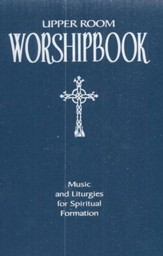 Upper Room Worshipbook: Music and Liturgies for Spiritual Formation, softcover