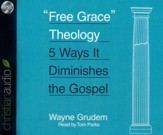 Free Grace Theology: 5 Ways It Diminishes the Gospel - unabridged audio book on CD