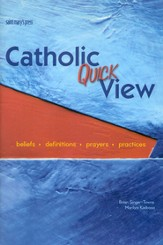 Catholic Quick View: Beliefs, Definitions, Prayers, and Practices