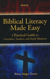 Biblical Literacy Made Easy: A Practical Guide for Catechist, Teachers, and Youth Ministers