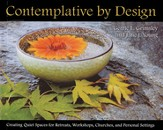 Contemplative by Design: Creating Quiet Spaces for Retreats, Workshops, Churches, and Personal Spaces