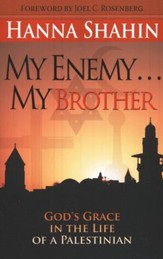 My Enemy . . . My Brother: God's Grace in the Life of a Palestinian