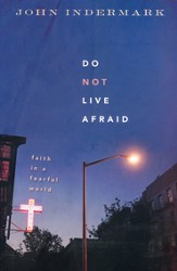Do Not Live Afraid: Faith in a Fearful World - Slightly Imperfect