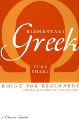 Elementary Greek: Koine for Beginners, Year 3 Textbook