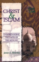 Christ & Islam: Understanding the Faith of the  Muslims