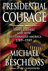 Presidential Courage: Brave Leaders and How They Changed America 1789-1989 - eBook