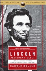 Lincoln President-Elect: Abraham Lincoln and the Great Secession Winter 1860-1861 - eBook